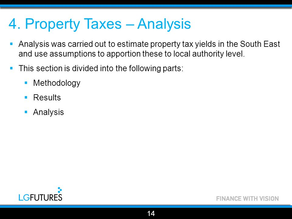 4. Property Taxes – Analysis 14  Analysis was carried out to estimate property tax yields in the South East and use assumptions to apportion these to