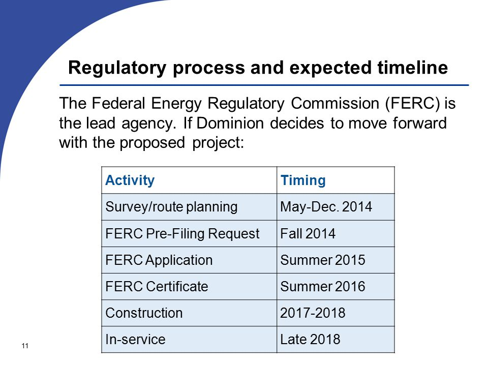 11 Regulatory process and expected timeline The Federal Energy Regulatory Commission (FERC) is the lead agency.