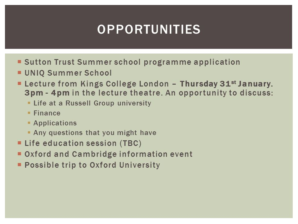  Sutton Trust Summer school programme application  UNIQ Summer School  Lecture from Kings College London – Thursday 31 st January.