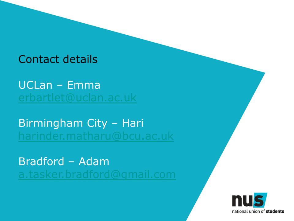 Contact details UCLan – Emma erbartlet@uclan.ac.uk Birmingham City – Hari harinder.matharu@bcu.ac.uk Bradford – Adam a.tasker.bradford@gmail.com