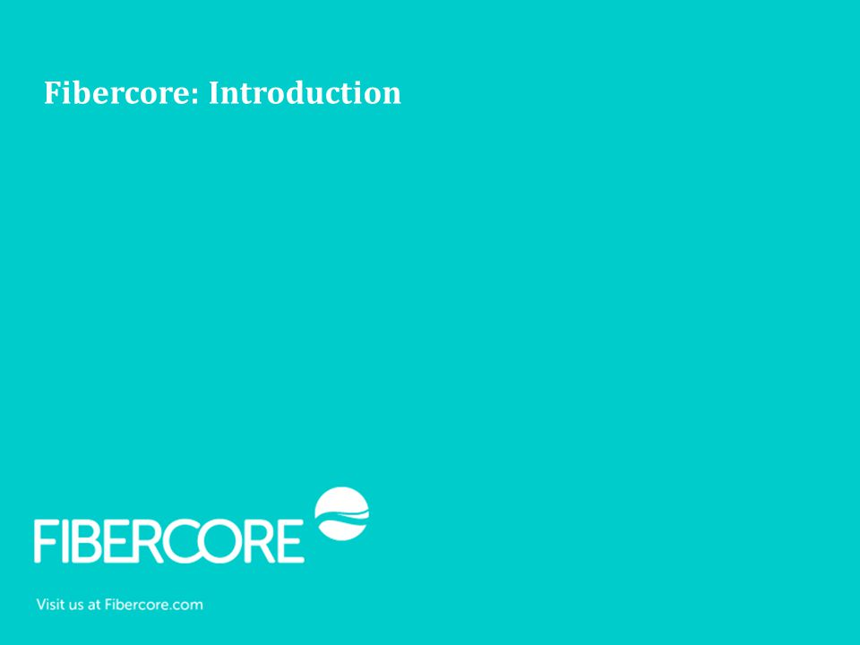 Fibercore: Introduction