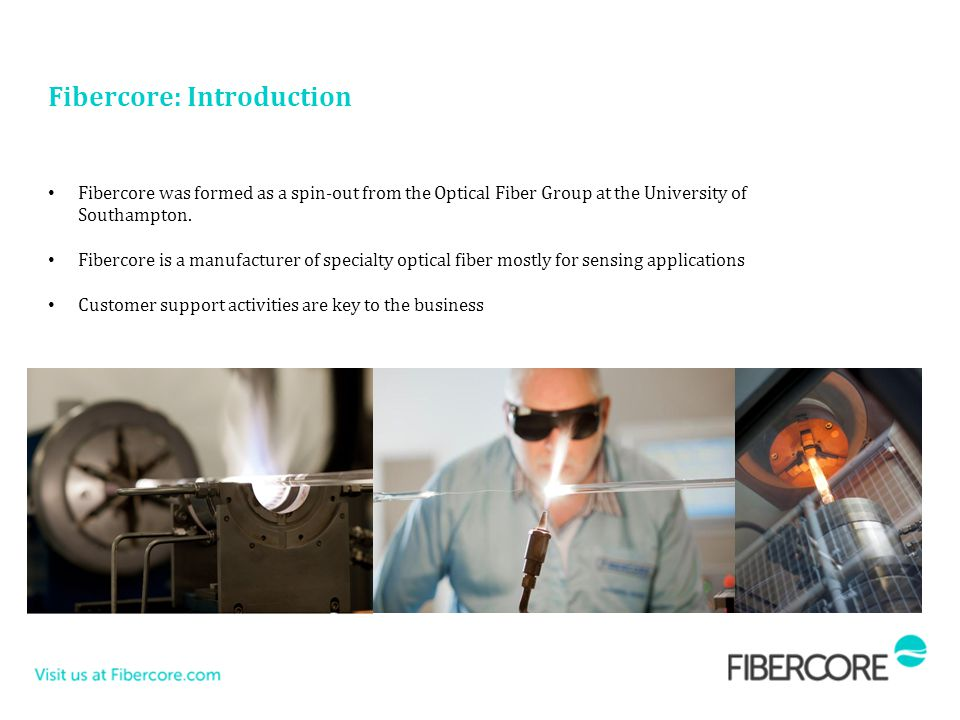 Fibercore was formed as a spin-out from the Optical Fiber Group at the University of Southampton. Fibercore is a manufacturer of specialty optical fib