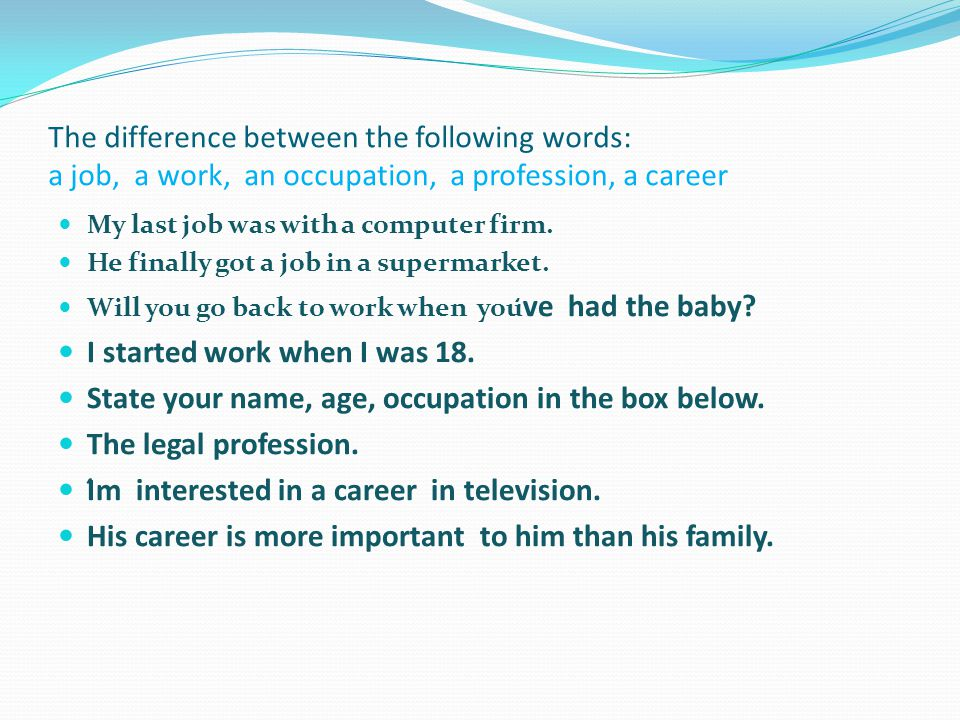 The difference between the following words: a job, a work, an occupation, a profession, a career My last job was with a computer firm.
