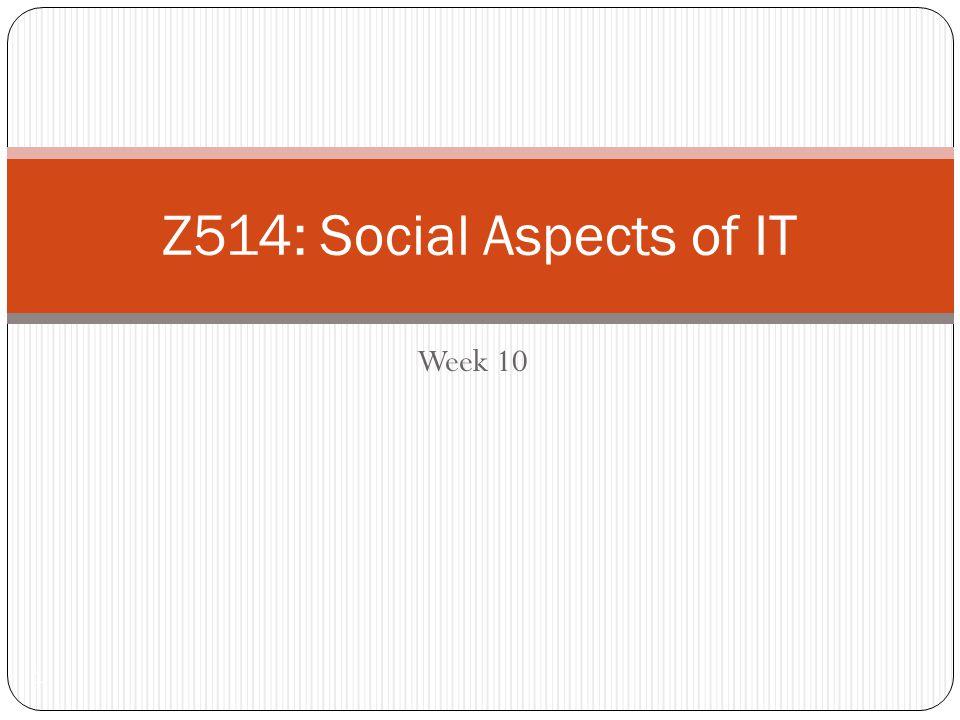 Week 10 1 Z514: Social Aspects of IT
