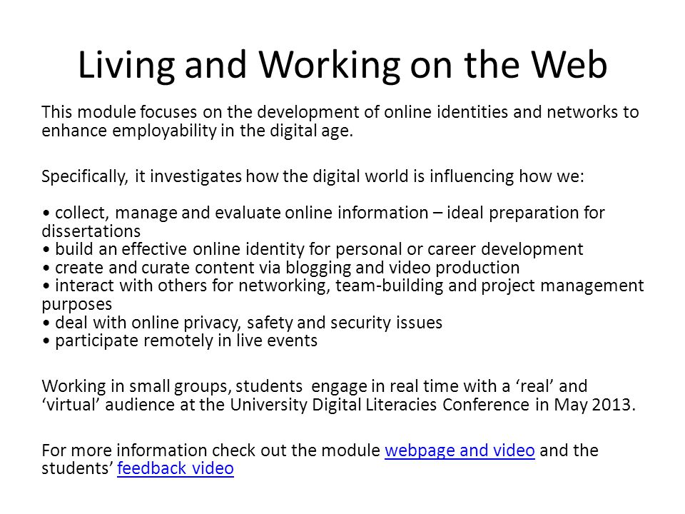 Living and Working on the Web This module focuses on the development of online identities and networks to enhance employability in the digital age. Sp