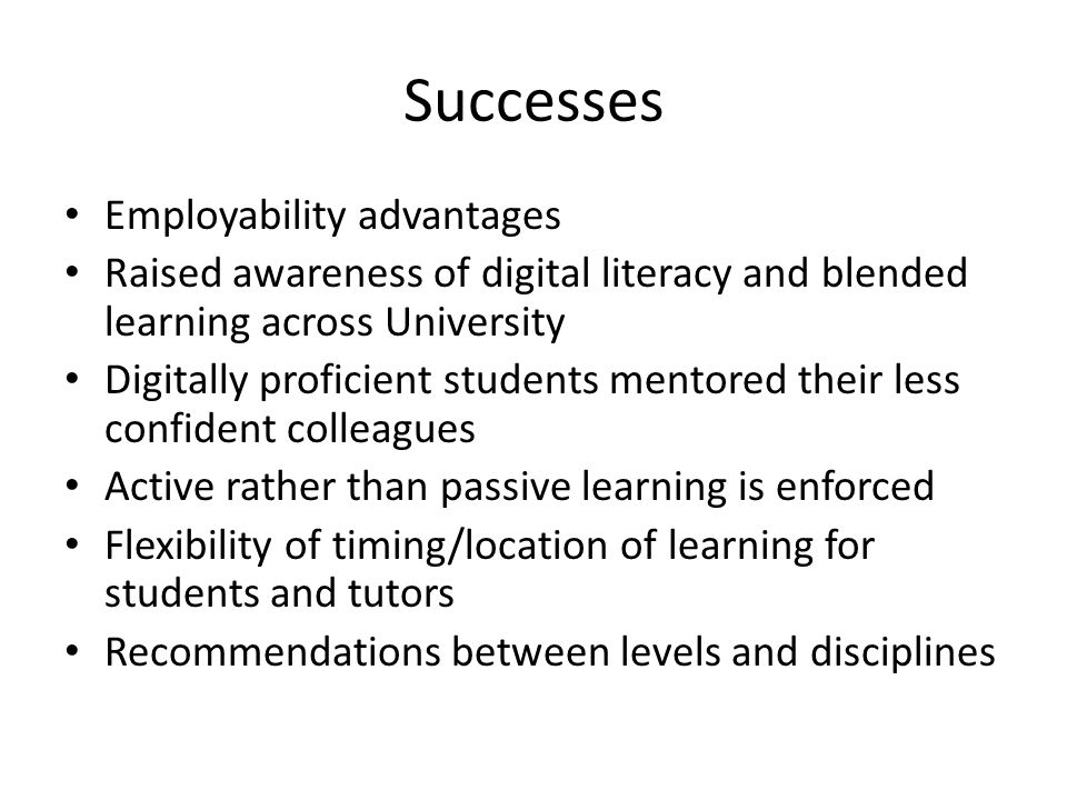 Successes Employability advantages Raised awareness of digital literacy and blended learning across University Digitally proficient students mentored