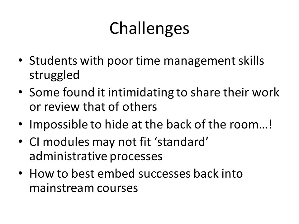 Challenges Students with poor time management skills struggled Some found it intimidating to share their work or review that of others Impossible to h