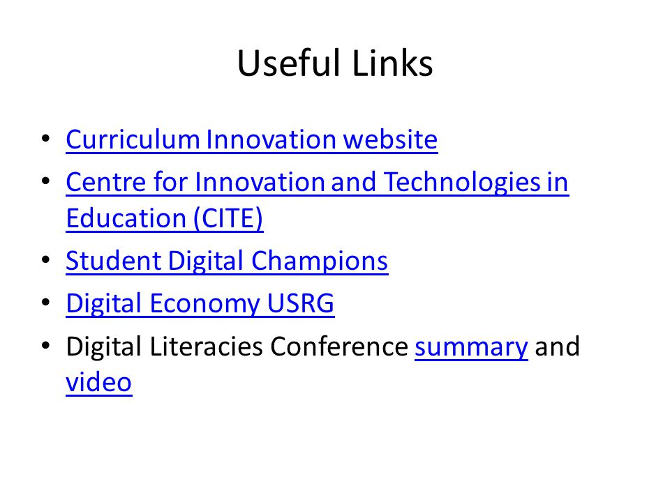 Useful Links Curriculum Innovation website Centre for Innovation and Technologies in Education (CITE) Centre for Innovation and Technologies in Educat