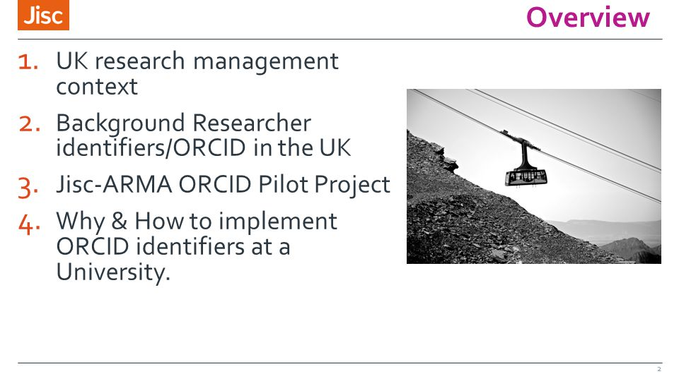 Overview 1. UK research management context 2. Background Researcher identifiers/ORCID in the UK 3.