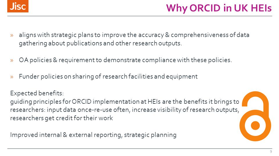 Why ORCID in UK HEIs 9 »aligns with strategic plans to improve the accuracy & comprehensiveness of data gathering about publications and other research outputs.