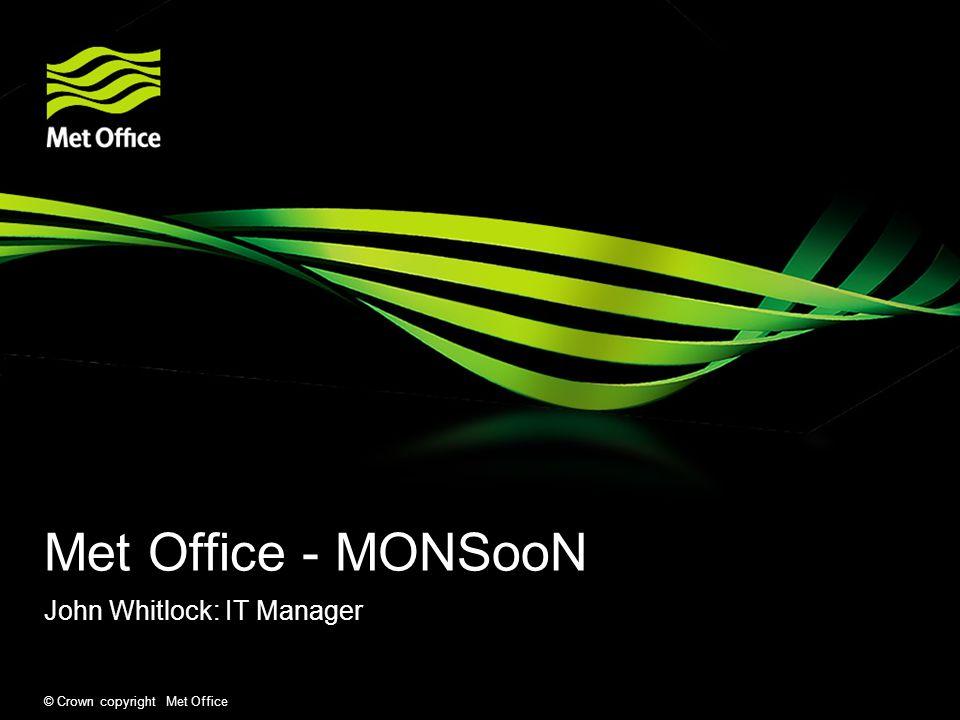© Crown copyright Met Office Met Office - MONSooN John Whitlock: IT Manager