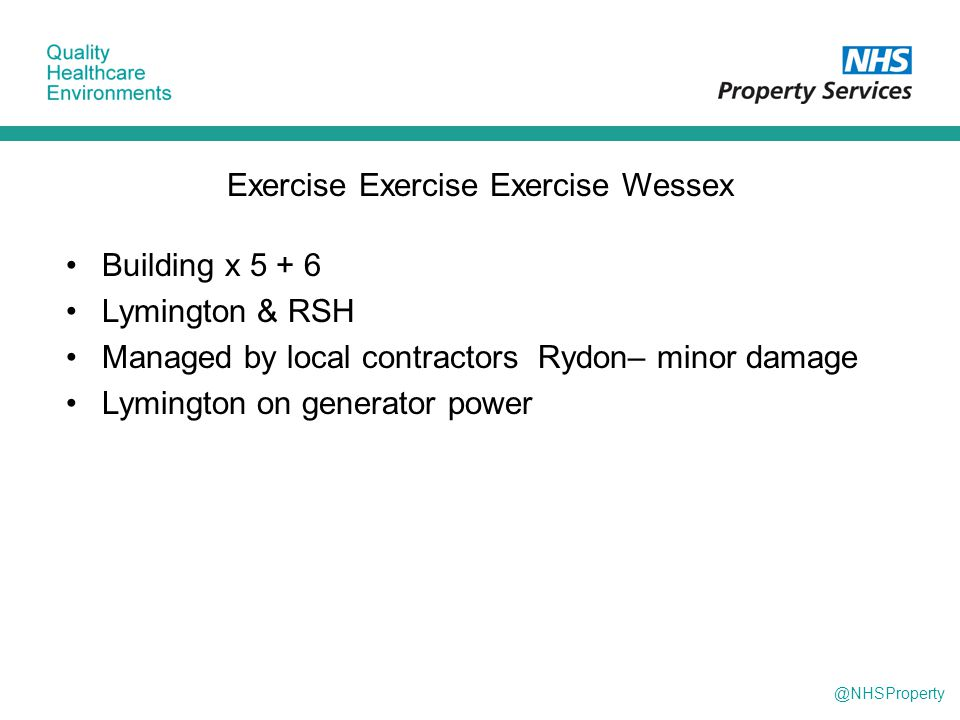 @NHSProperty Building x 5 + 6 Lymington & RSH Managed by local contractors Rydon– minor damage Lymington on generator power Exercise Exercise Exercise