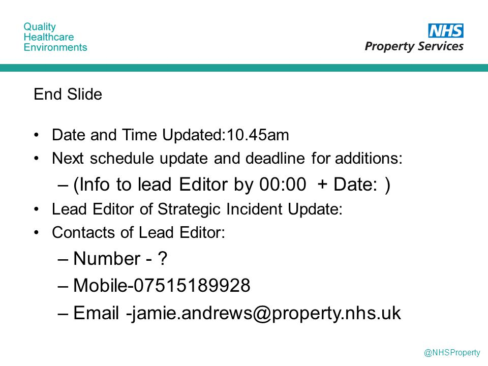 @NHSProperty End Slide Date and Time Updated:10.45am Next schedule update and deadline for additions: –(Info to lead Editor by 00:00 + Date: ) Lead Ed