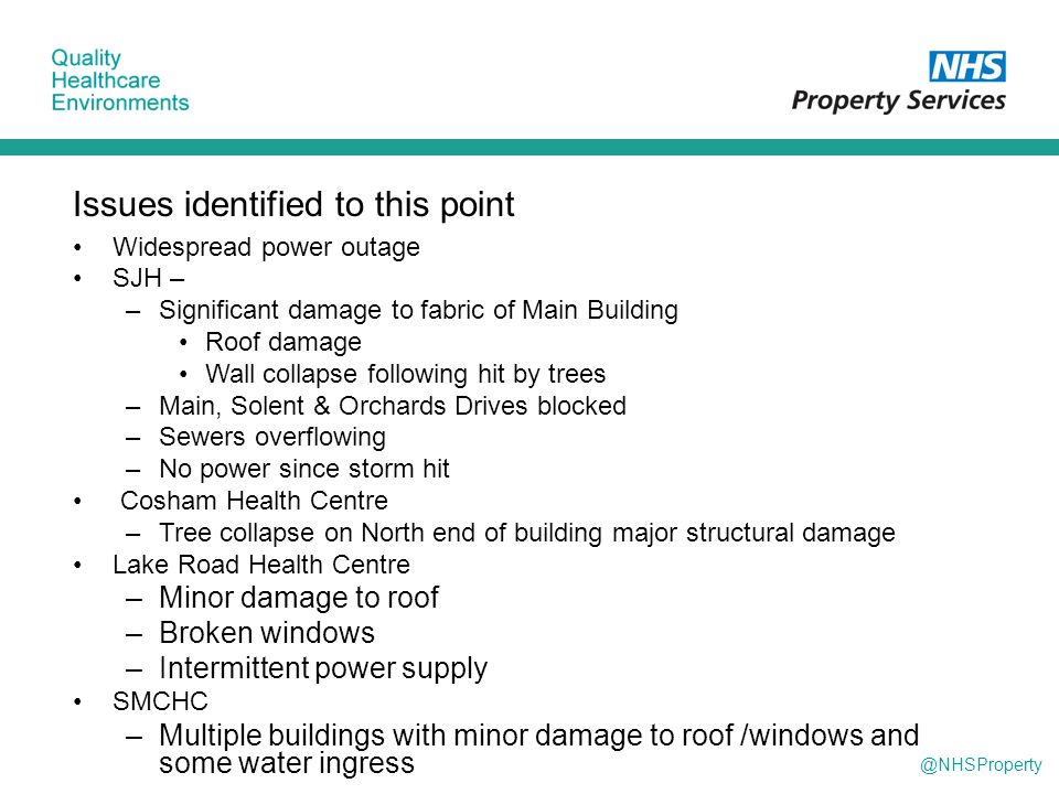 @NHSProperty Issues identified to this point Widespread power outage SJH – –Significant damage to fabric of Main Building Roof damage Wall collapse fo