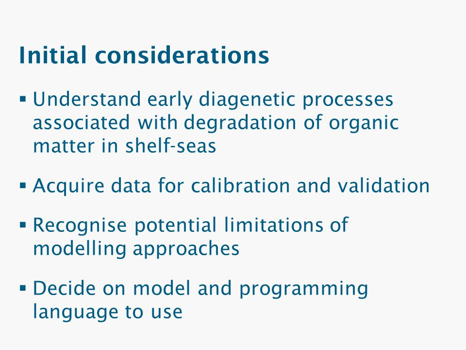 Initial considerations  Understand early diagenetic processes associated with degradation of organic matter in shelf-seas  Acquire data for calibrat