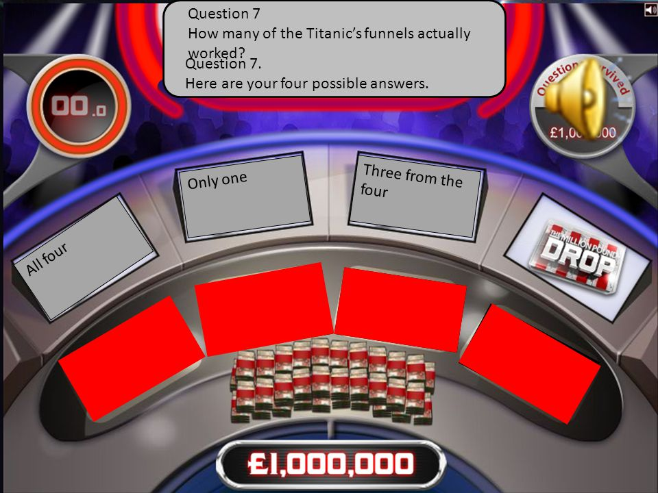 Question 7. Here are your four possible answers. All four Only one Three from the four Question 7 How many of the Titanic's funnels actually worked?