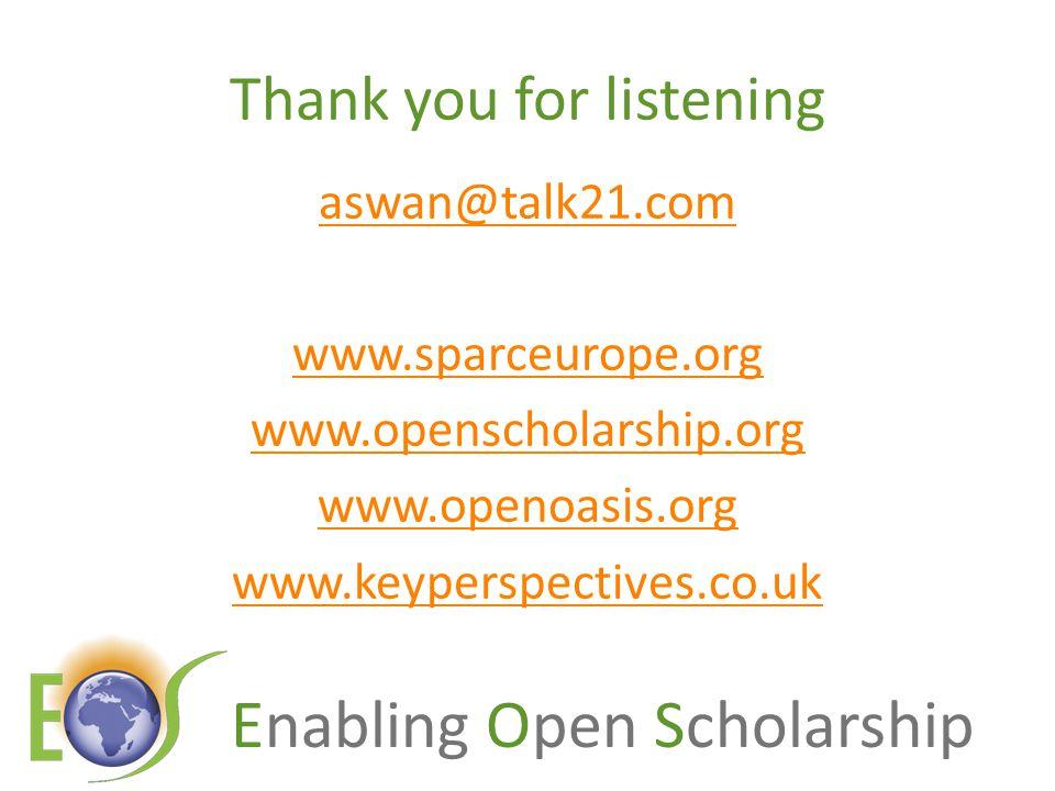Enabling Open Scholarship Thank you for listening aswan@talk21.com www.sparceurope.org www.openscholarship.org www.openoasis.org www.keyperspectives.co.uk