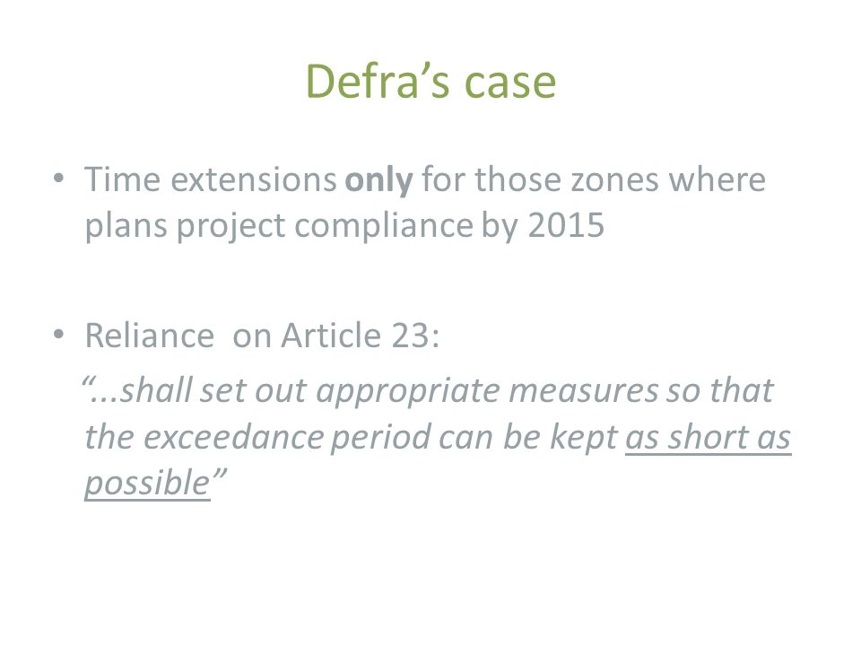 "Defra's case Time extensions only for those zones where plans project compliance by 2015 Reliance on Article 23: ""...shall set out appropriate measure"