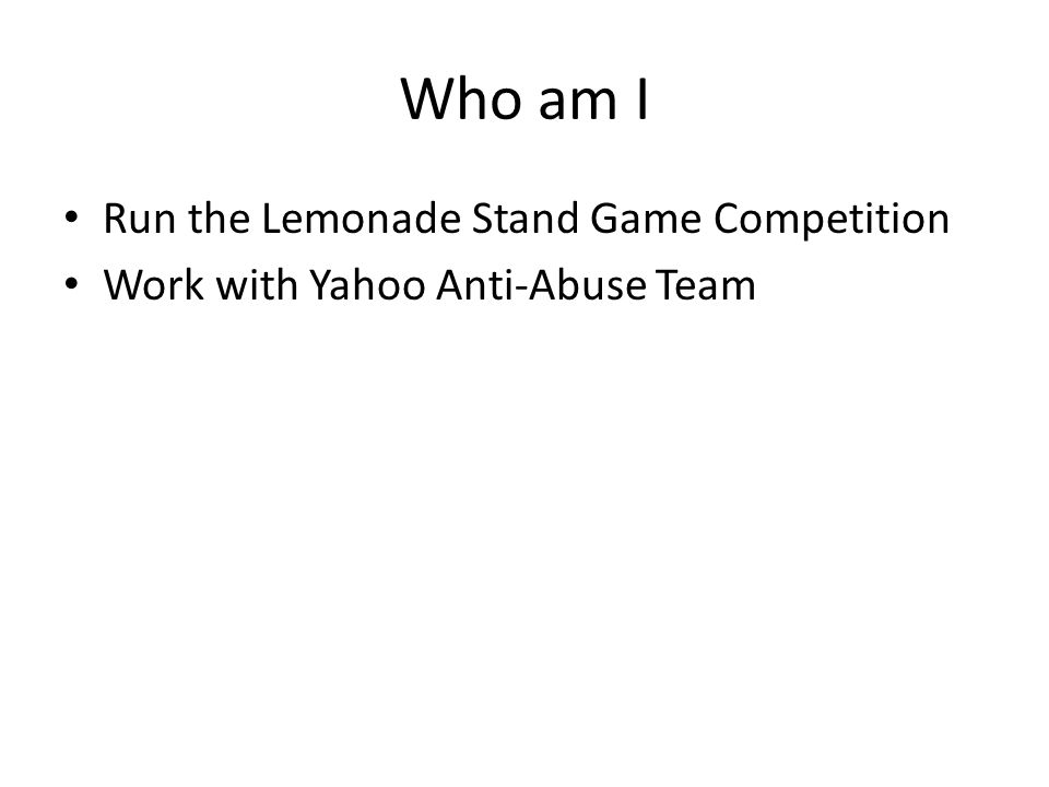 Who am I Run the Lemonade Stand Game Competition Work with Yahoo Anti-Abuse Team