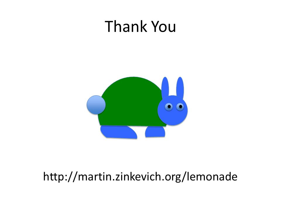 Thank You http://martin.zinkevich.org/lemonade