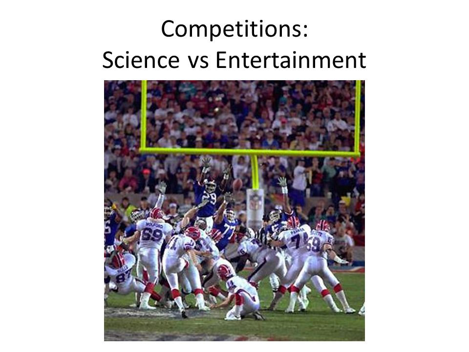 Competitions: Science vs Entertainment