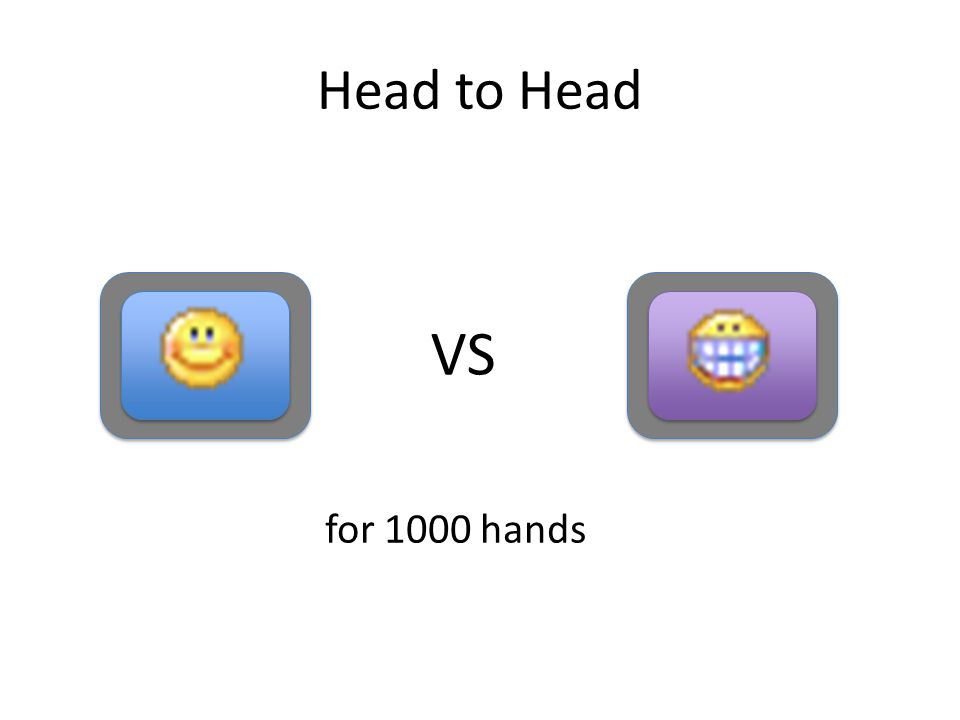 Head to Head VS for 1000 hands