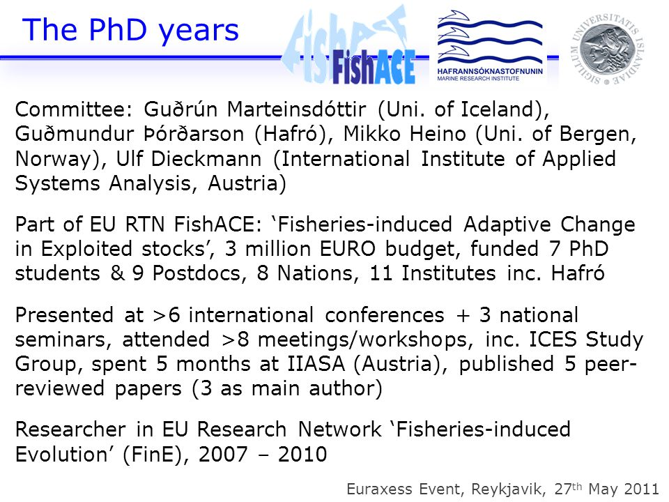 Life as a Postdoc Euraxess Event, Reykjavik, 27 th May 2011 'Diversity in Icelandic cod and its consequences for population persistence and sustainable exploitation' 1 published paper, 3 currently in prep.