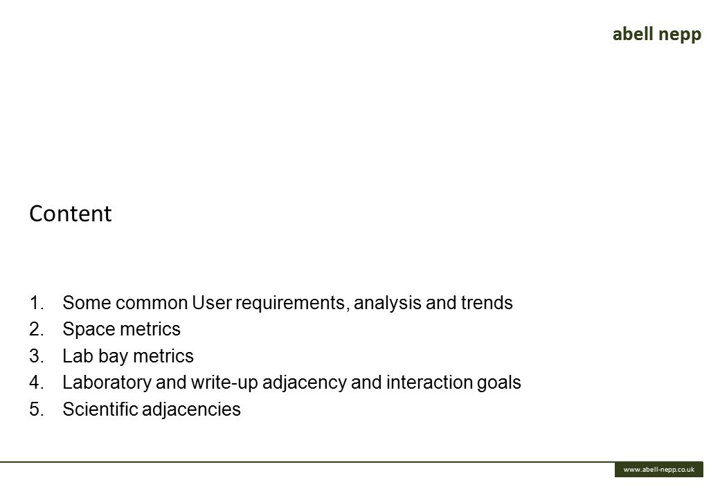 abell nepp www.abell-nepp.co.uk Content 1.Some common User requirements, analysis and trends 2.Space metrics 3.Lab bay metrics 4.Laboratory and write-up adjacency and interaction goals 5.Scientific adjacencies