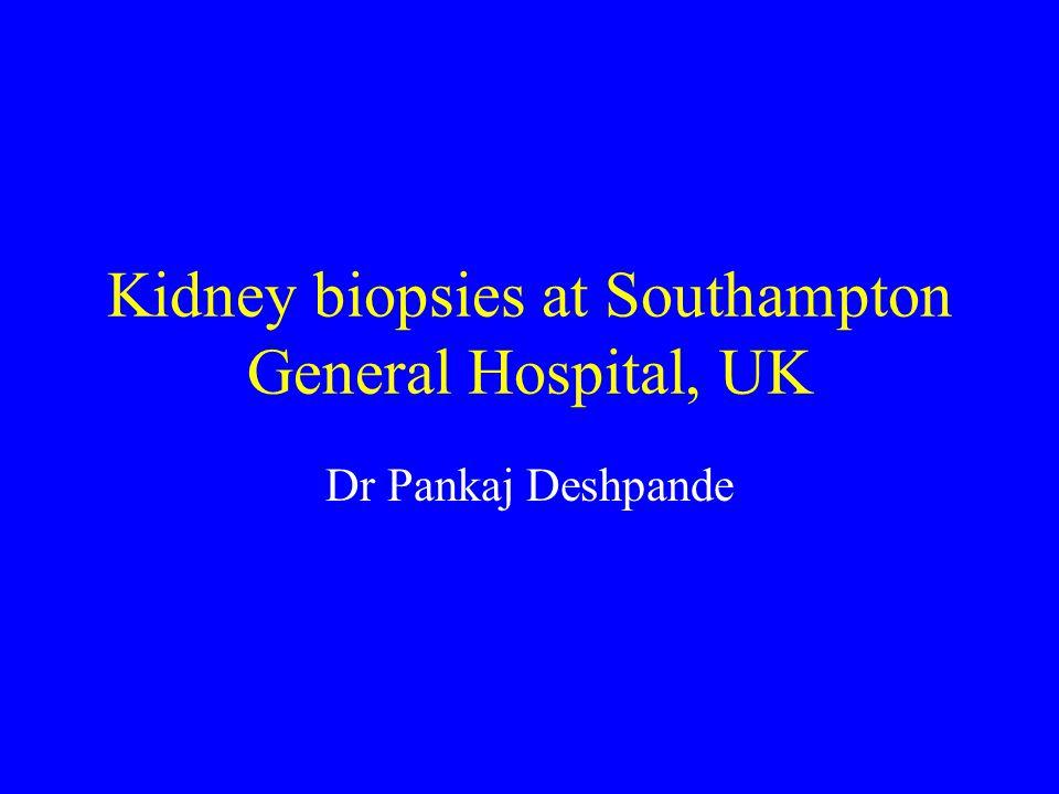 Kidney biopsies at Southampton General Hospital, UK Dr Pankaj Deshpande