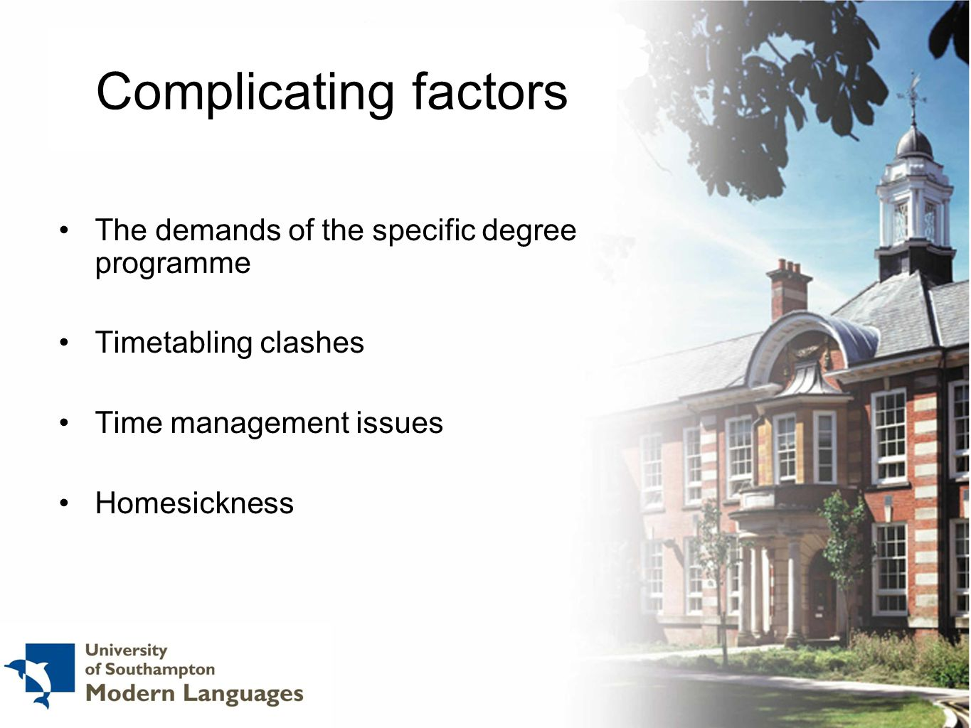 Complicating factors The demands of the specific degree programme Timetabling clashes Time management issues Homesickness