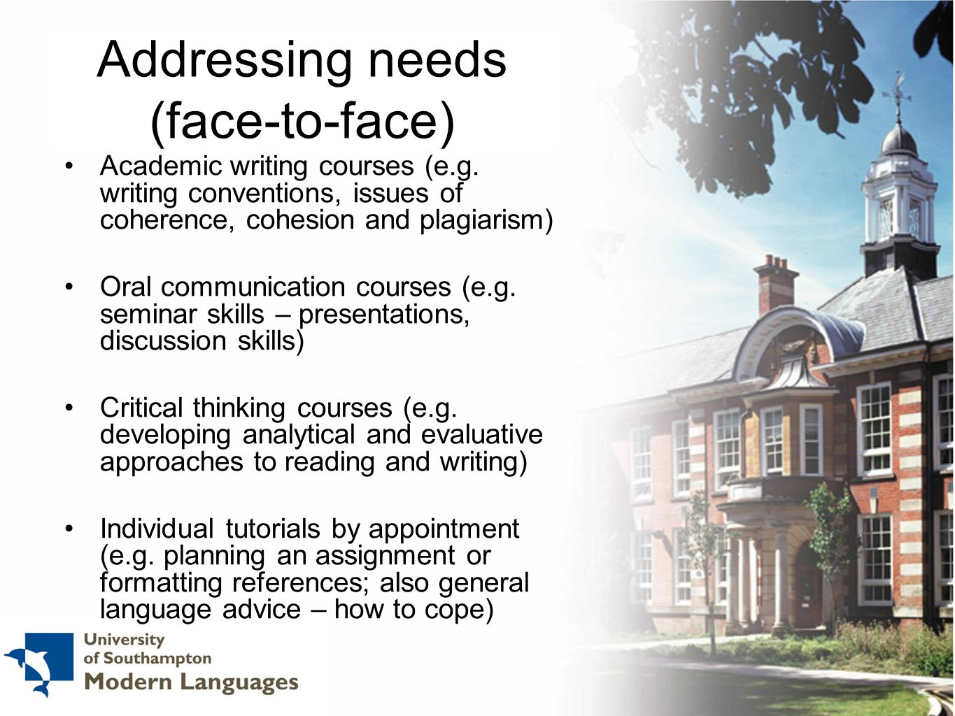 Addressing needs (face-to-face) Academic writing courses (e.g. writing conventions, issues of coherence, cohesion and plagiarism) Oral communication c