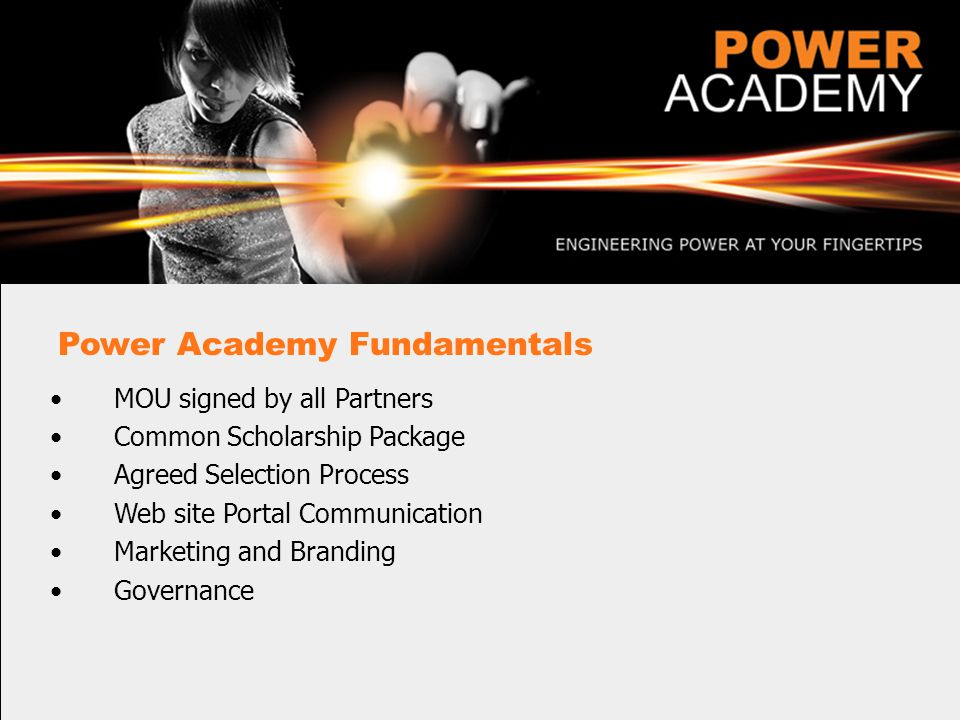 Power Academy Fundamentals MOU signed by all Partners Common Scholarship Package Agreed Selection Process Web site Portal Communication Marketing and Branding Governance
