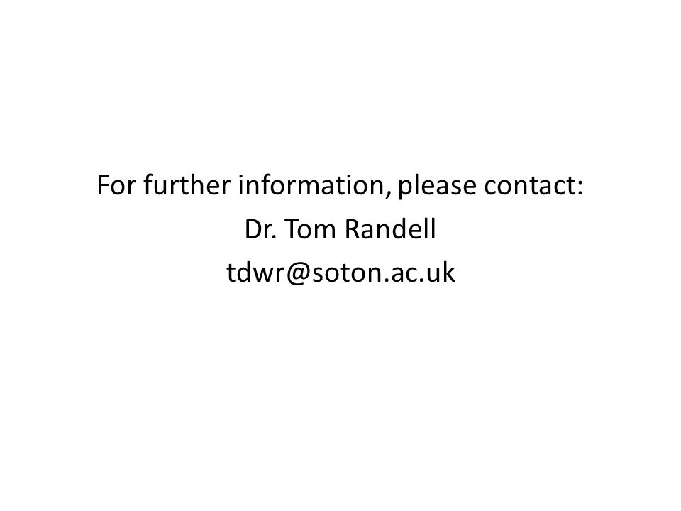 For further information, please contact: Dr. Tom Randell tdwr@soton.ac.uk