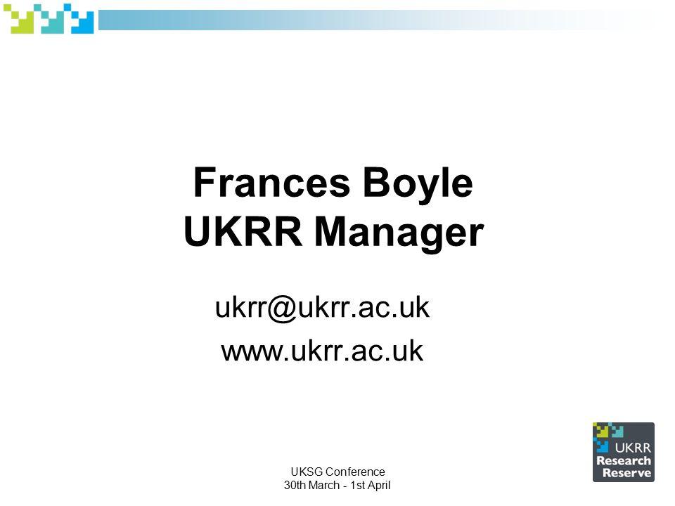 UKSG Conference 30th March - 1st April Frances Boyle UKRR Manager ukrr@ukrr.ac.uk www.ukrr.ac.uk