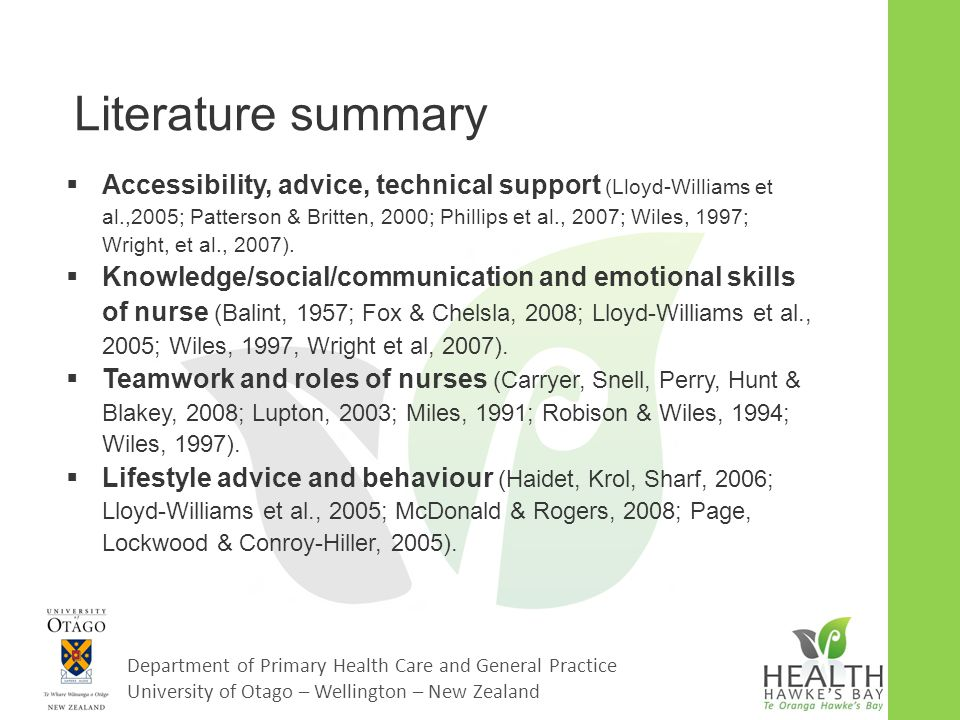 Department of Primary Health Care and General Practice University of Otago – Wellington – New Zealand Methodology  Methodology: qualitative, descriptive, interpretive  Central Region Ethics committee approval:  CEN08/24/EXP  Purposeful sampling  Individual interviews with patients in CarePlus programme August 2008-July 2009  Semi structured, iterative depending on respondent responses).