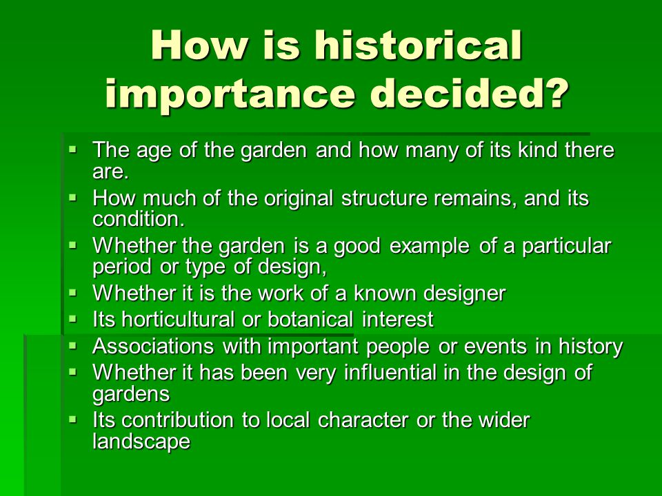 How is historical importance decided.  The age of the garden and how many of its kind there are.