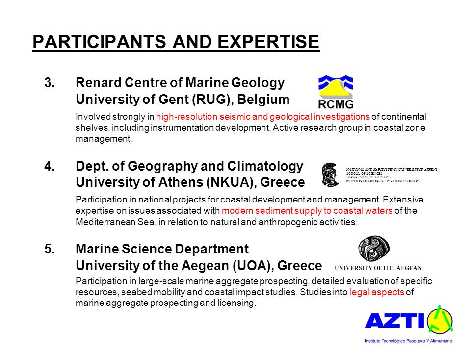 PARTICIPANTS AND EXPERTISE 3.Renard Centre of Marine Geology University of Gent (RUG), Belgium Involved strongly in high-resolution seismic and geological investigations of continental shelves, including instrumentation development.
