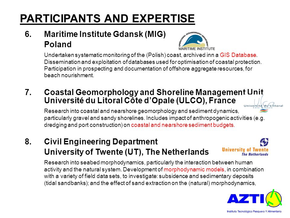 PARTICIPANTS AND EXPERTISE 6.Maritime Institute Gdansk (MIG) Poland Undertaken systematic monitoring of the (Polish) coast, archived inn a GIS Databas