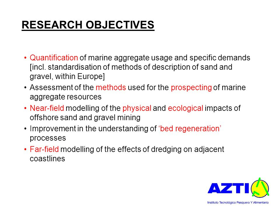 RESEARCH OBJECTIVES Quantification of marine aggregate usage and specific demands [incl. standardisation of methods of description of sand and gravel,
