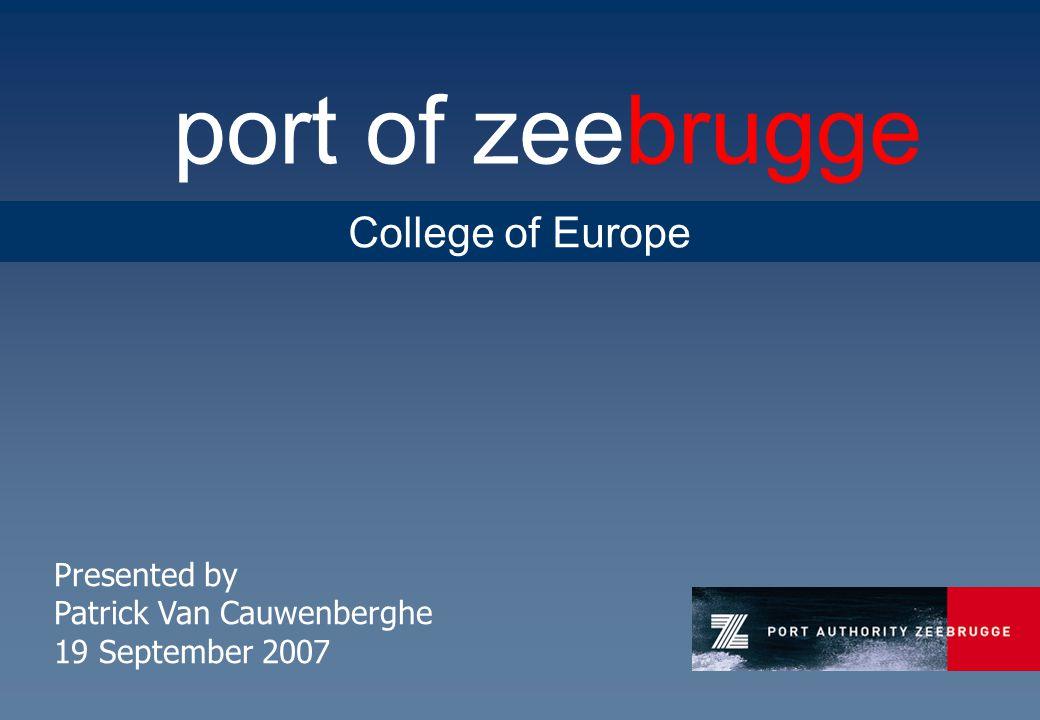 port of zeebrugge Presented by Patrick Van Cauwenberghe 19 September 2007 College of Europe