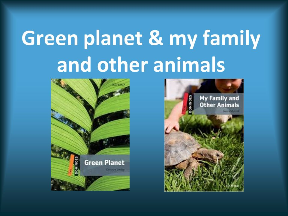 Green planet & my family and other animals