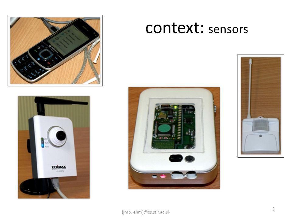 {jmb, ehm}@cs.stir.ac.uk 33 context: sensors