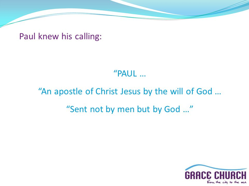 "Paul knew his calling: ""PAUL … ""An apostle of Christ Jesus by the will of God … ""Sent not by men but by God …"""