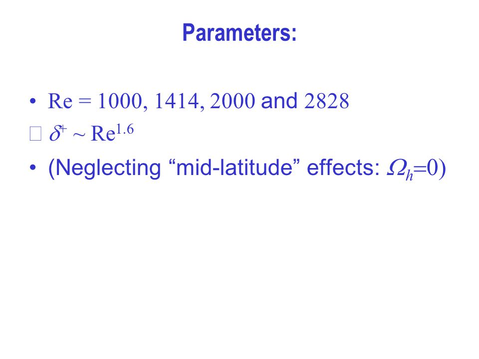 """Parameters: Re = 1000, 1414, 2000 and 2828  + ~ Re 1.6 (Neglecting """"mid-latitude"""" effects: W h =0)"""