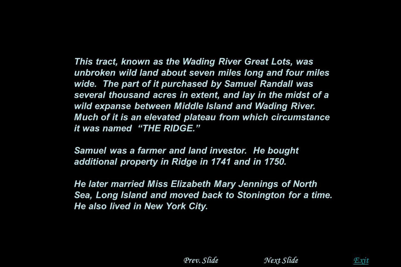 Next SlidePrev. SlideExit Samuel Randall, Gen. 3 Founder of the Randalls of Ridge, Long Island, New York Samuel Randall was born at Westerly, RI and i