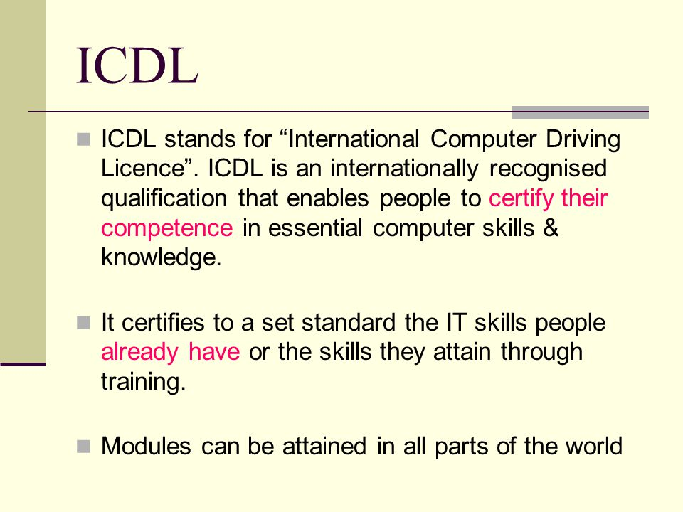 ICDL ICDL stands for International Computer Driving Licence .