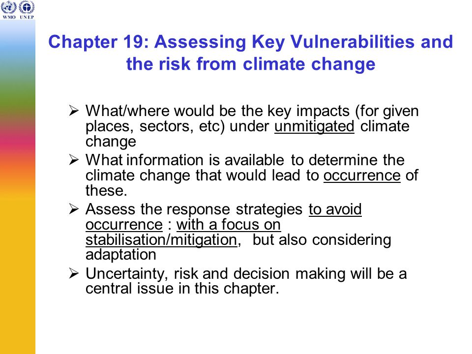 Chapter 19: Assessing Key Vulnerabilities and the risk from climate change  What/where would be the key impacts (for given places, sectors, etc) unde