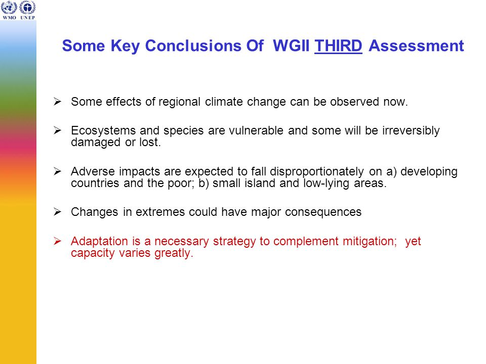 Some Key Conclusions Of WGII THIRD Assessment  Some effects of regional climate change can be observed now.  Ecosystems and species are vulnerable a