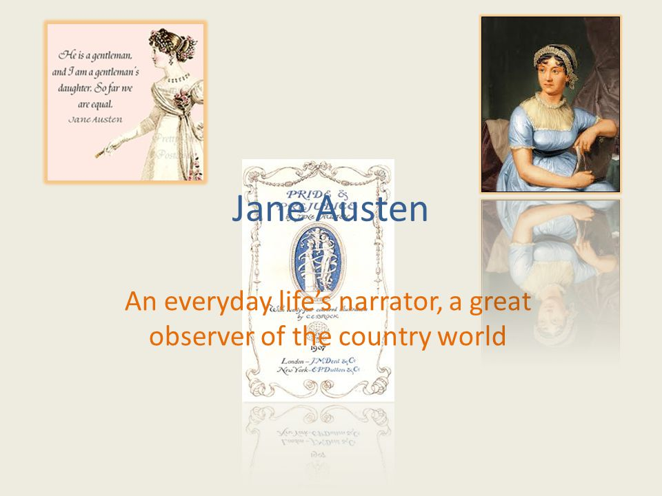 Jane Austen An everyday life's narrator, a great observer of the country world
