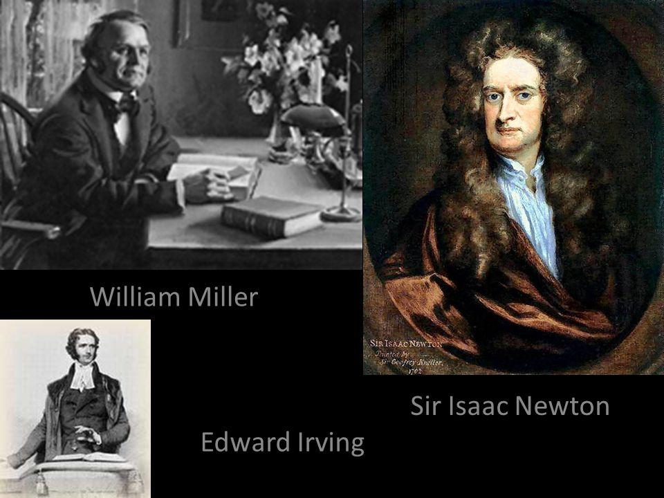 William Miller Sir Isaac Newton Edward Irving